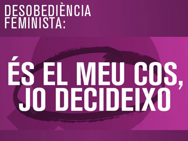 Cartell del 28 de setembre extret de: http://www.confavc.cat/index.php/noticies/807-desobediencia-feminista-per-un-28-s-als-carrers